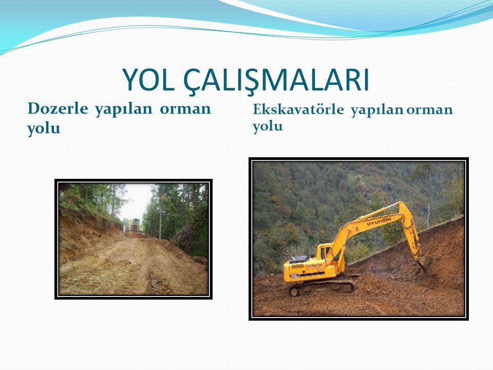 YOL ÇALIŞMALARI Dozerle yapılan orman yolu Ekskavatörle yapılan orman yolu