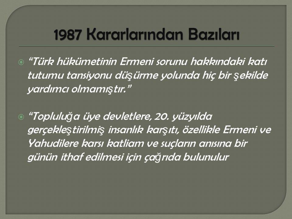 """ """"Türk hükümetinin Ermeni sorunu hakkındaki katı tutumu tansiyonu dü ş ürme yolunda hiç bir ş ekilde yardımcı olmamı ş tır.""""  """"Toplulu ğ a üye devle"""