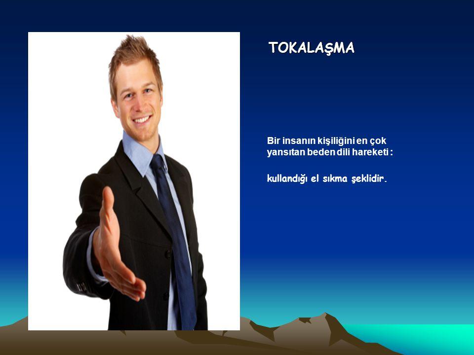 TOKALAŞMA Bir insanın kişiliğini en çok yansıtan beden dili hareketi : kullandığı el sıkma şeklidir.