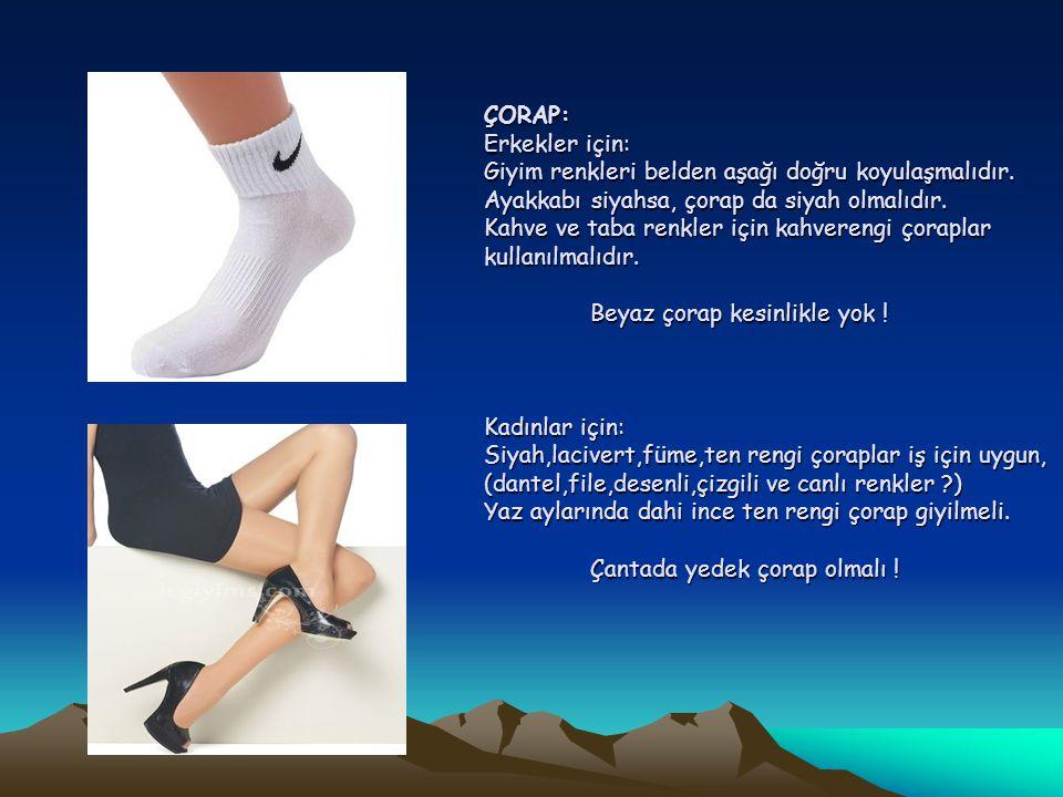 ÇORAP: Erkekler için: Giyim renkleri belden aşağı doğru koyulaşmalıdır. Ayakkabı siyahsa, çorap da siyah olmalıdır. Kahve ve taba renkler için kahvere