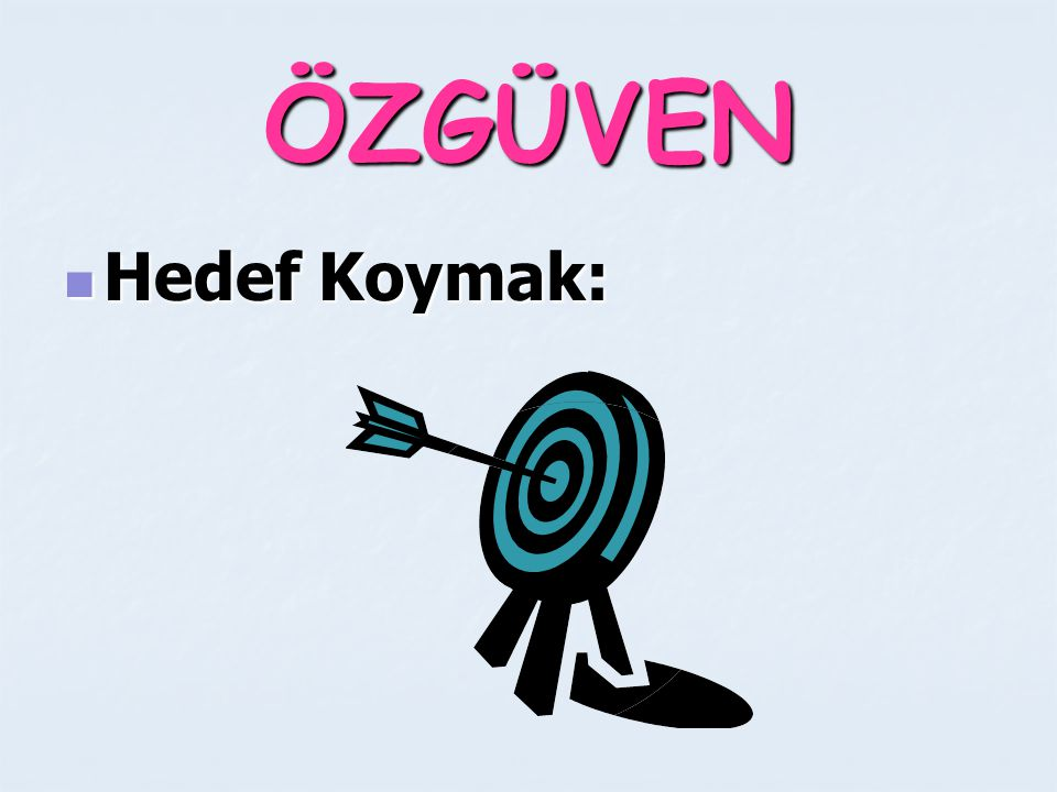 ÖZGÜVEN Hedef Koymak: Hedef Koymak: