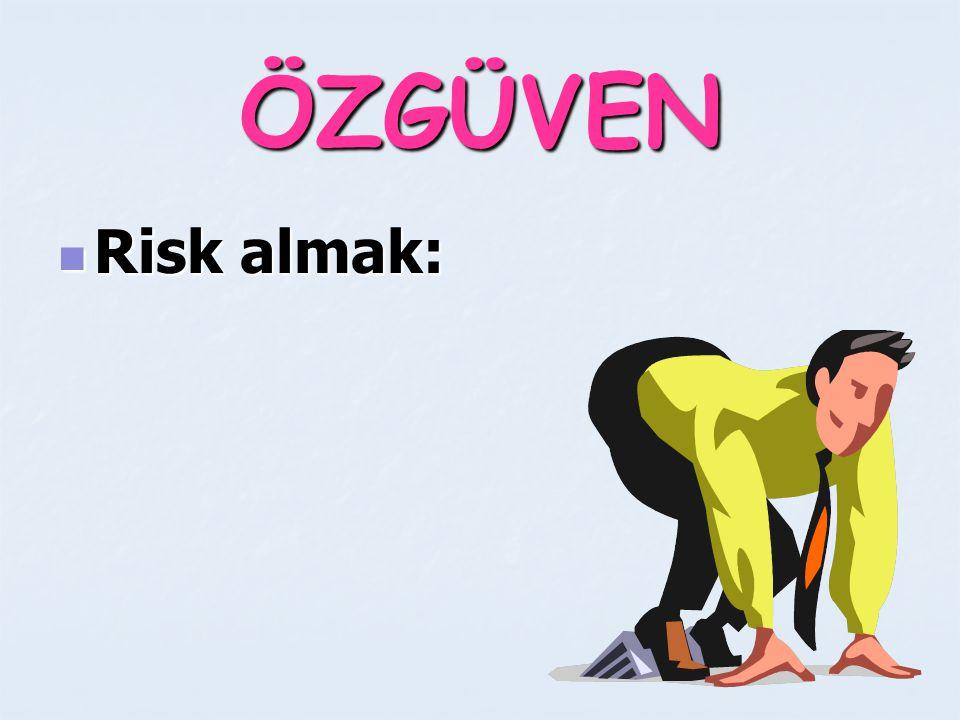 ÖZGÜVEN Risk almak: Risk almak: