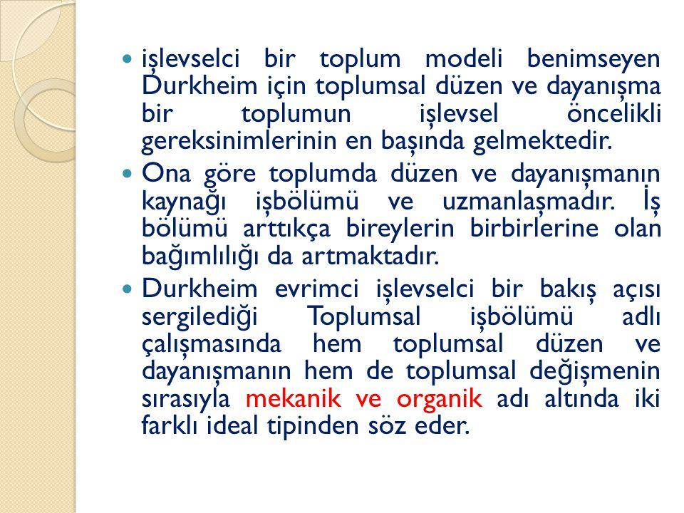 işlevselci bir toplum modeli benimseyen Durkheim için toplumsal düzen ve dayanışma bir toplumun işlevsel öncelikli gereksinimlerinin en başında gelmektedir.