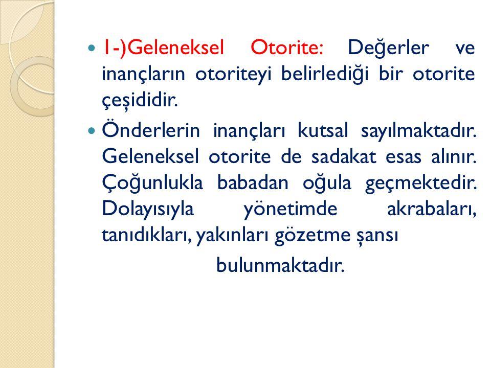1-)Geleneksel Otorite: De ğ erler ve inançların otoriteyi belirledi ğ i bir otorite çeşididir.