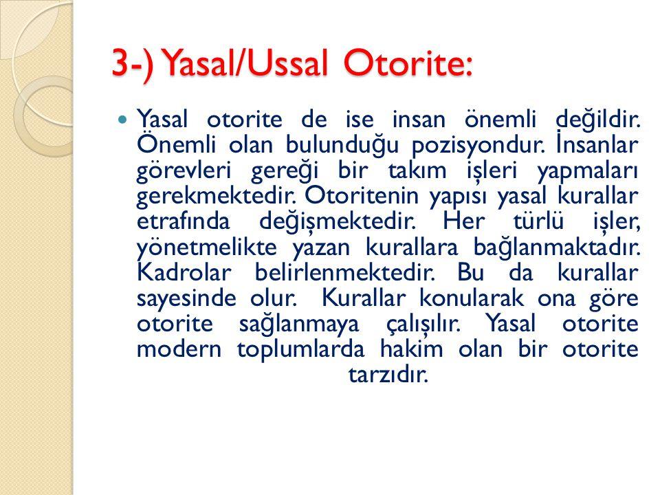 3-) Yasal/Ussal Otorite: Yasal otorite de ise insan önemli de ğ ildir.