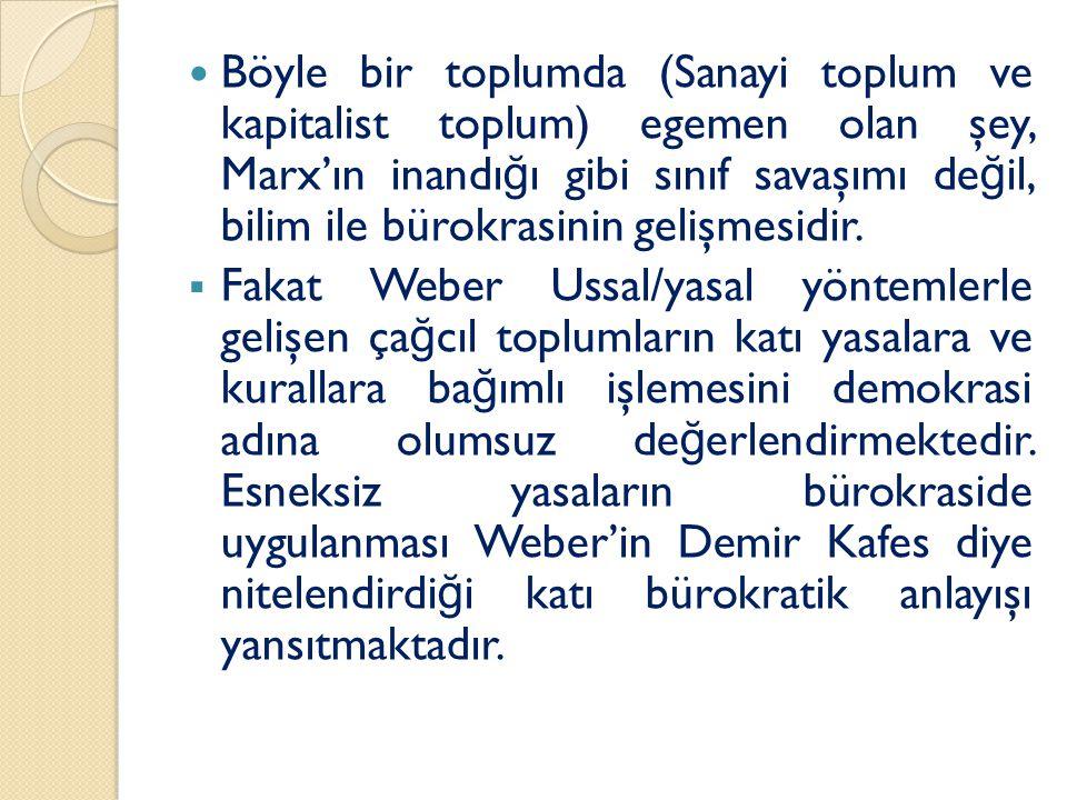 Böyle bir toplumda (Sanayi toplum ve kapitalist toplum) egemen olan şey, Marx'ın inandı ğ ı gibi sınıf savaşımı de ğ il, bilim ile bürokrasinin gelişmesidir.