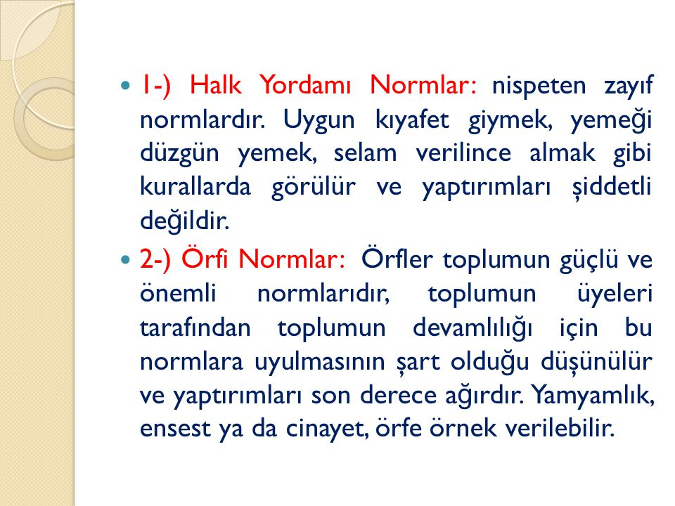 3-)Yasalar: Yasalar, toplumun siyasal otoritesi tarafından tasarlanan, sürdürülen ve dayatılan yazılı normlardır.