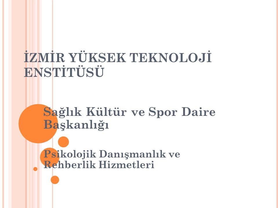 İZMİR YÜKSEK TEKNOLOJİ ENSTİTÜSÜ Sağlık Kültür ve Spor Daire Başkanlığı Psikolojik Danışmanlık ve Rehberlik Hizmetleri