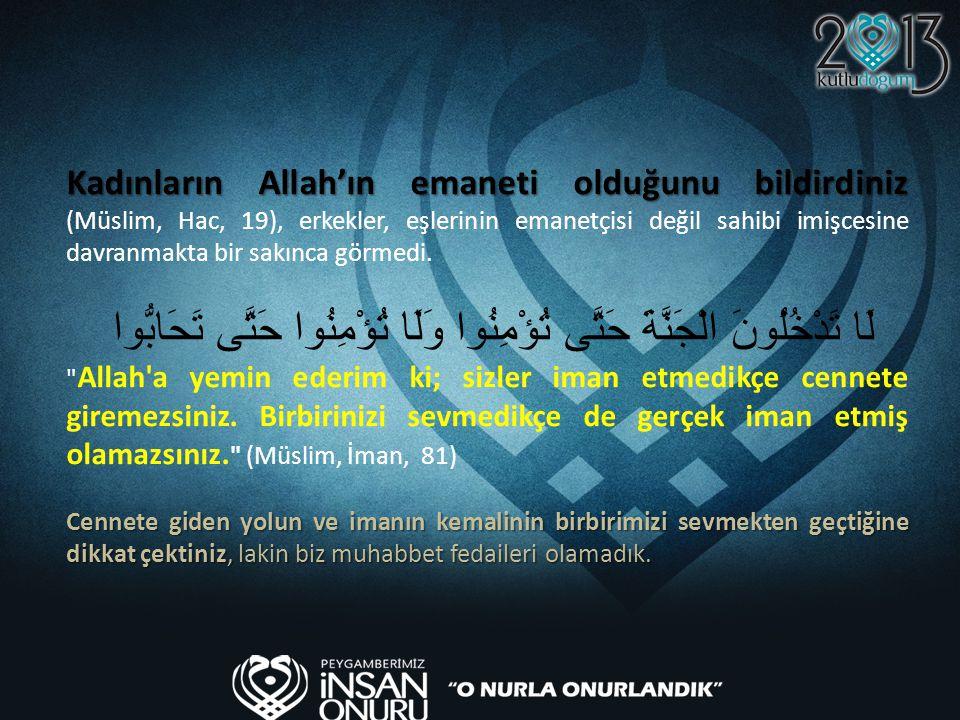 Kadınların Allah'ın emaneti olduğunu bildirdiniz Kadınların Allah'ın emaneti olduğunu bildirdiniz (Müslim, Hac, 19), erkekler, eşlerinin emanetçisi de