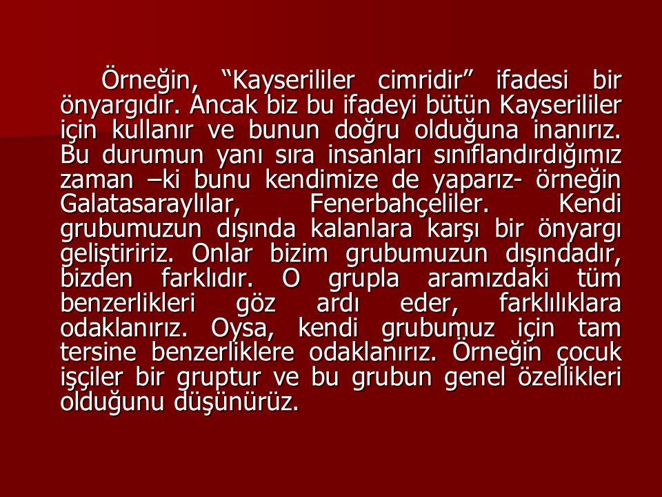 Örneğin, Kayserililer cimridir ifadesi bir önyargıdır.