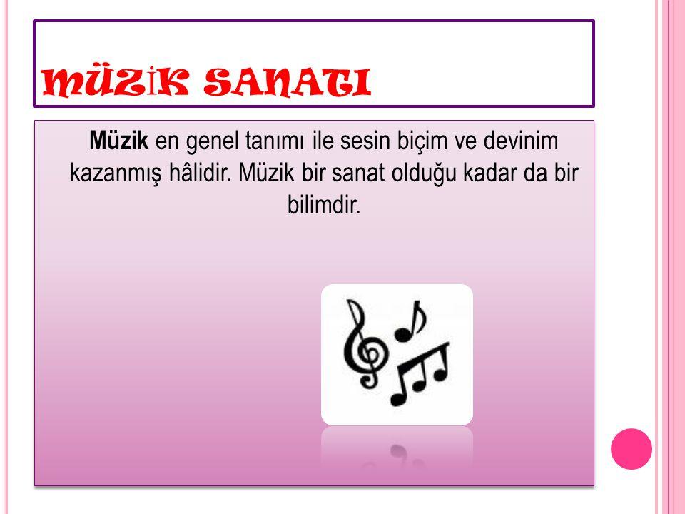 MÜZ İ K SANATI Biçim ve devinim içeren bir ses oluşumunun müzik olarak kabul görmesi için dinleyende duygulara yönelik etkileşim yapması da beklenmektedir.