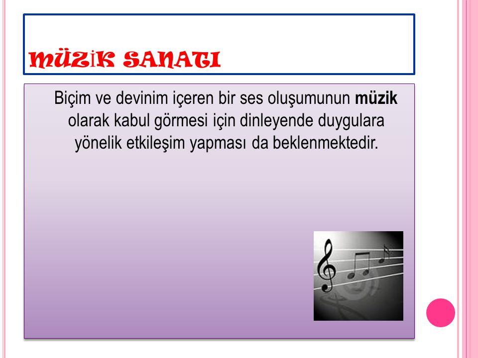M ÜZIK SANATıNıN ÖZELLIKLERI Temel olarak dört ana unsurdan oluşur: Diklik (frekans), yoğunluk, süre ve tını.