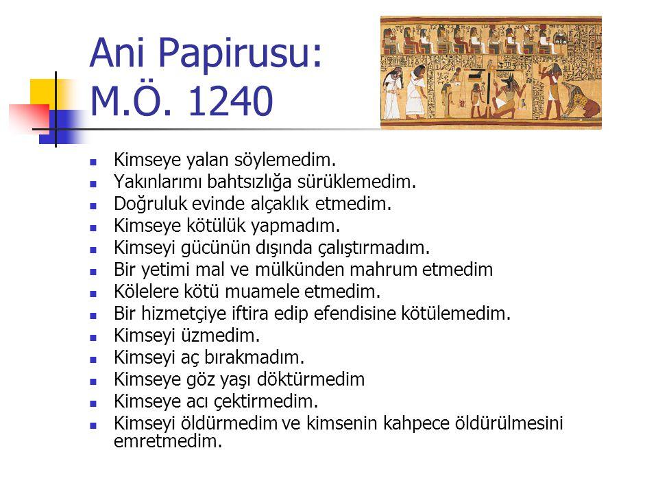 Ani Papirusu: M.Ö.1240 Kimseye yalan söylemedim. Yakınlarımı bahtsızlığa sürüklemedim.