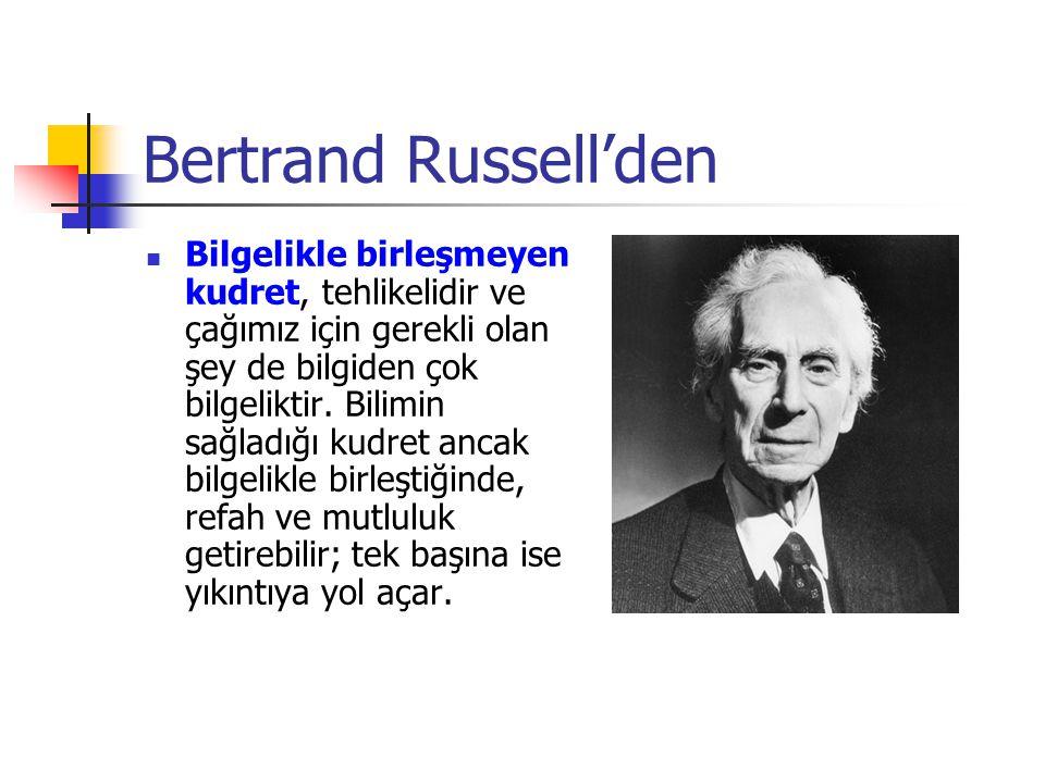 Bertrand Russell'den Bilgelikle birleşmeyen kudret, tehlikelidir ve çağımız için gerekli olan şey de bilgiden çok bilgeliktir.