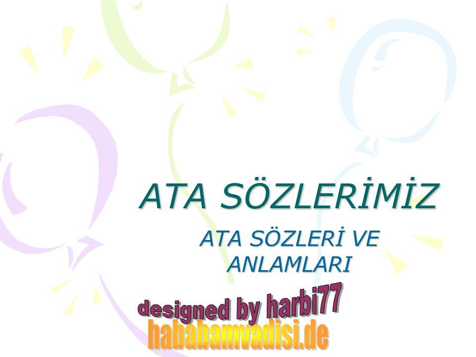 Ata sözü ve anlamı Osmanlı`nın ayağı üzengide gerek.