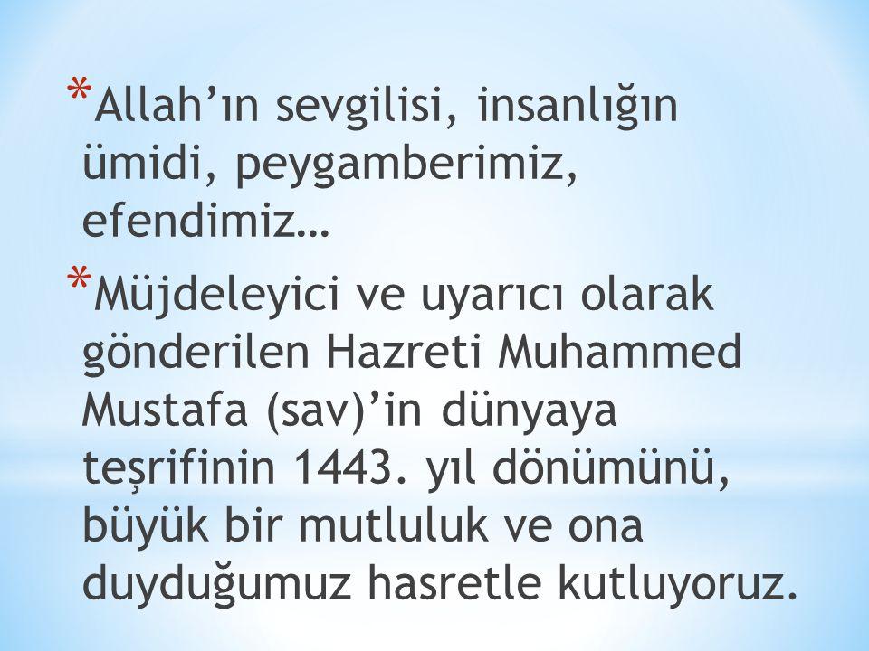 * Hz.Muhammed (sav) ın güzel vasıflarını tanımak, onu örnek almak her Müslüman için bir görevdir.