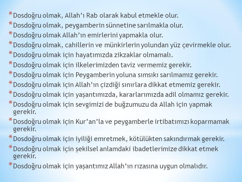 * Dosdoğru olmak, Allah'ı Rab olarak kabul etmekle olur. * Dosdoğru olmak, peygamberin sünnetine sarılmakla olur. * Dosdoğru olmak Allah'ın emirlerini