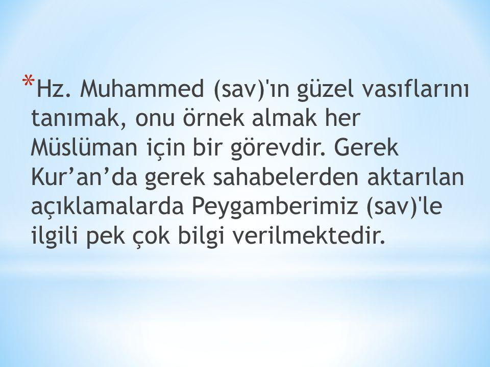 * Hz. Muhammed (sav)'ın güzel vasıflarını tanımak, onu örnek almak her Müslüman için bir görevdir. Gerek Kur'an'da gerek sahabelerden aktarılan açıkla