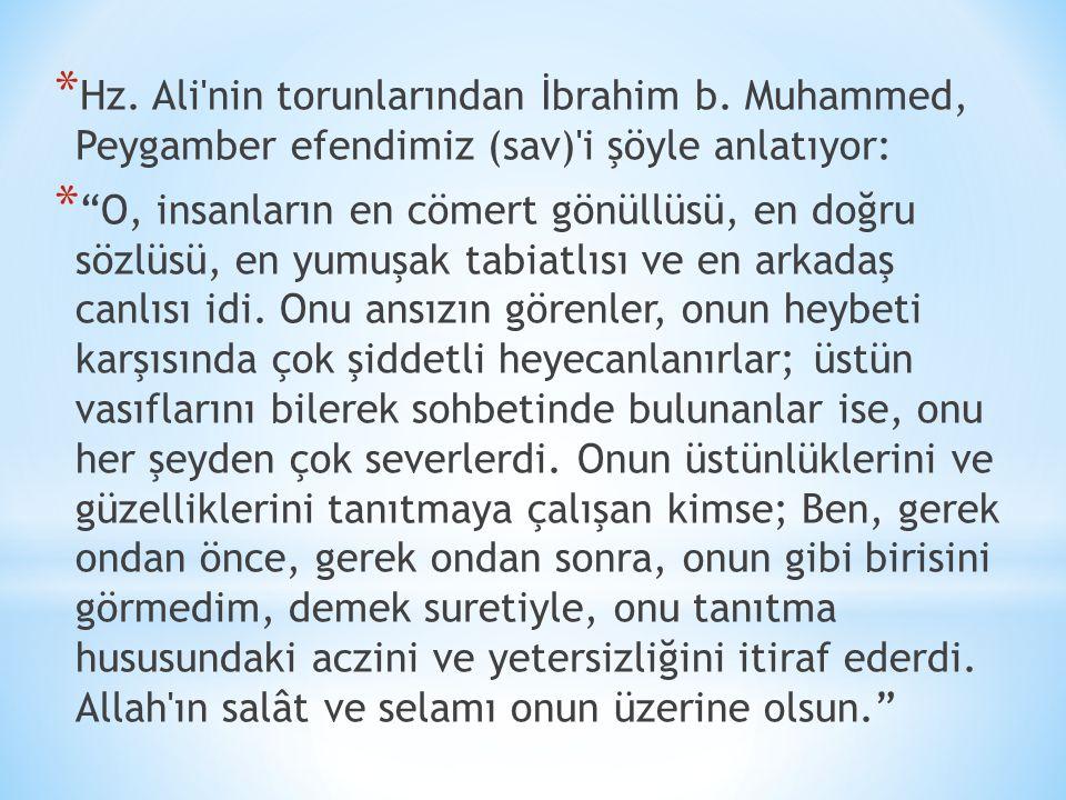"""* Hz. Ali'nin torunlarından İbrahim b. Muhammed, Peygamber efendimiz (sav)'i şöyle anlatıyor: * """"O, insanların en cömert gönüllüsü, en doğru sözlüsü,"""