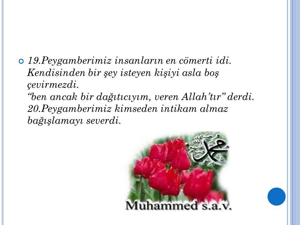 """19.Peygamberimiz insanların en cömerti idi. Kendisinden bir şey isteyen kişiyi asla boş çevirmezdi. """"ben ancak bir dağıtıcıyım, veren Allah'tır"""" derdi"""