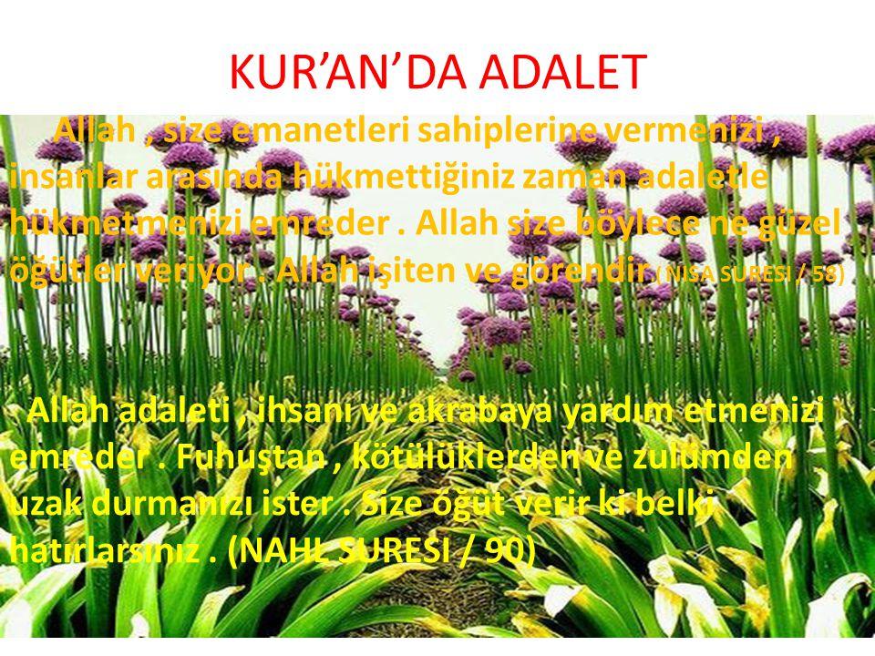 KUR'AN'DA ADALET Allah, size emanetleri sahiplerine vermenizi, insanlar arasında hükmettiğiniz zaman adaletle hükmetmenizi emreder. Allah size böylece