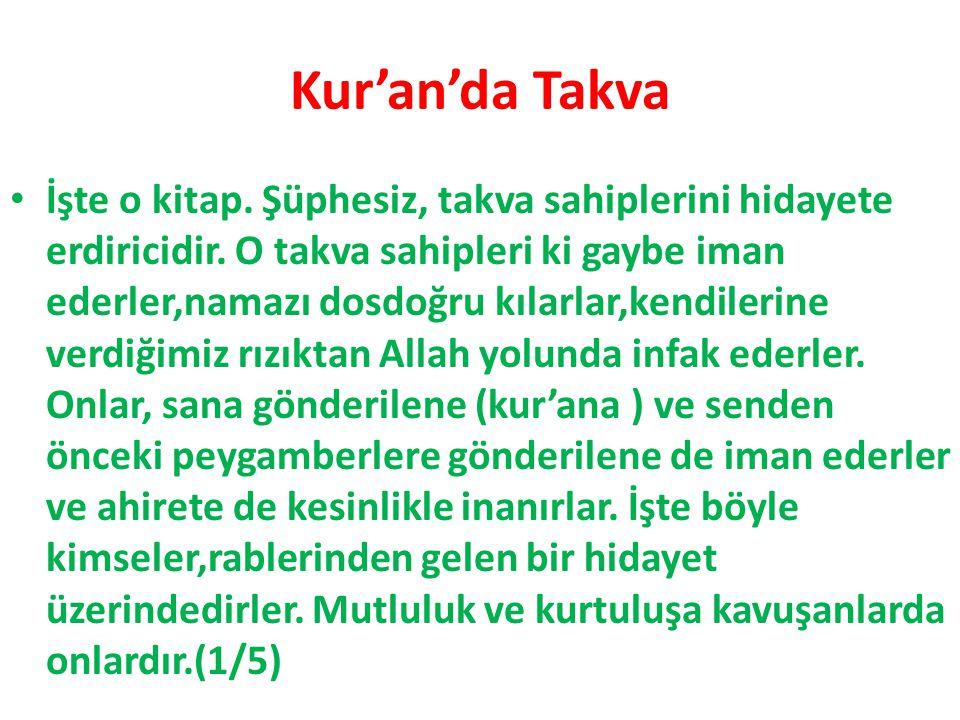 Kur'an'da Takva İşte o kitap. Şüphesiz, takva sahiplerini hidayete erdiricidir. O takva sahipleri ki gaybe iman ederler,namazı dosdoğru kılarlar,kendi
