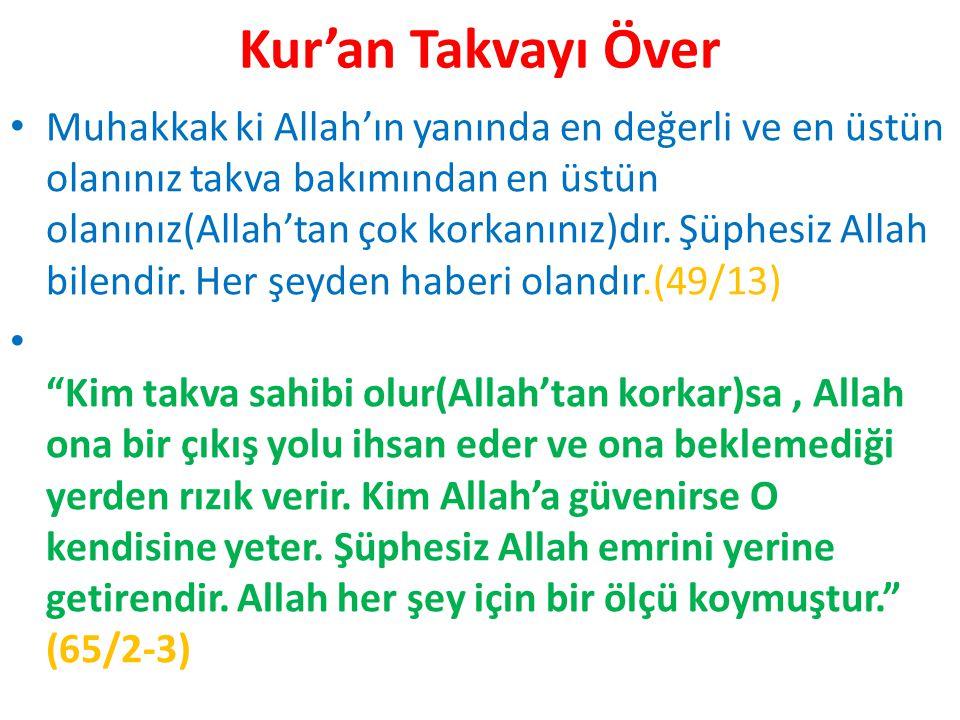 Kur'an Takvayı Över Muhakkak ki Allah'ın yanında en değerli ve en üstün olanınız takva bakımından en üstün olanınız(Allah'tan çok korkanınız)dır. Şüph