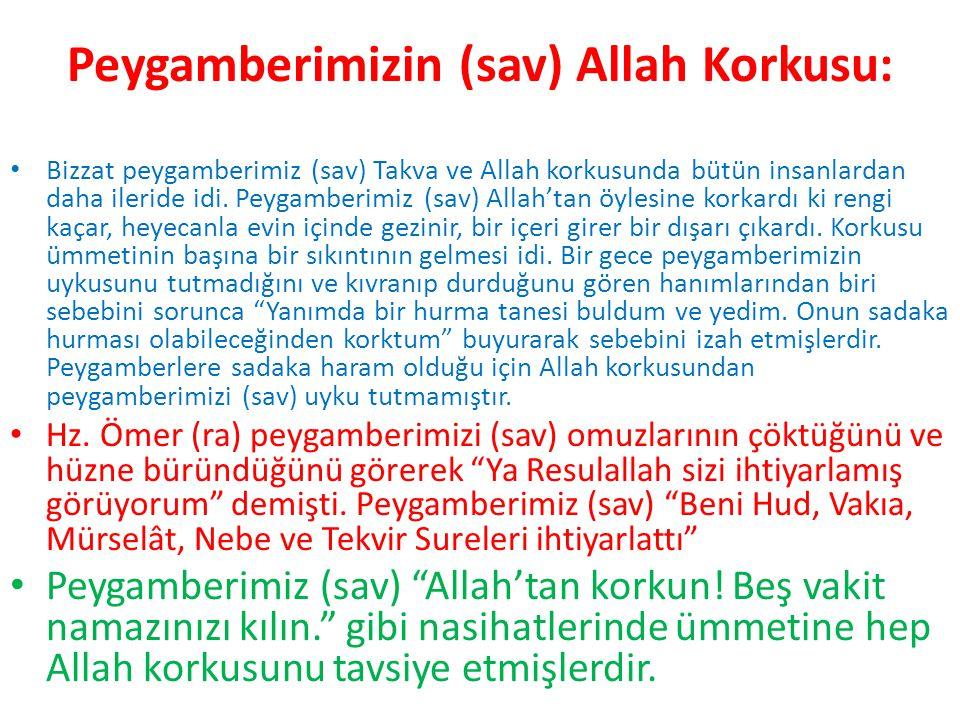 Peygamberimizin (sav) Allah Korkusu: Bizzat peygamberimiz (sav) Takva ve Allah korkusunda bütün insanlardan daha ileride idi. Peygamberimiz (sav) Alla
