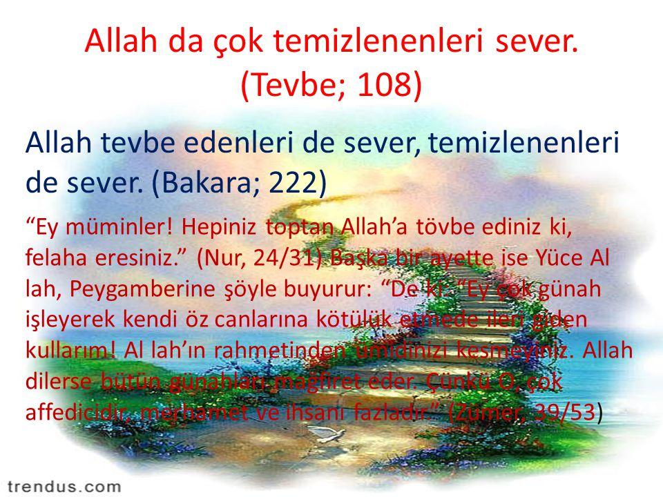 """Allah da çok temizlenenleri sever. (Tevbe; 108) Allah tevbe edenleri de sever, temizlenenleri de sever. (Bakara; 222) """"Ey müminler! Hepiniz toptan All"""