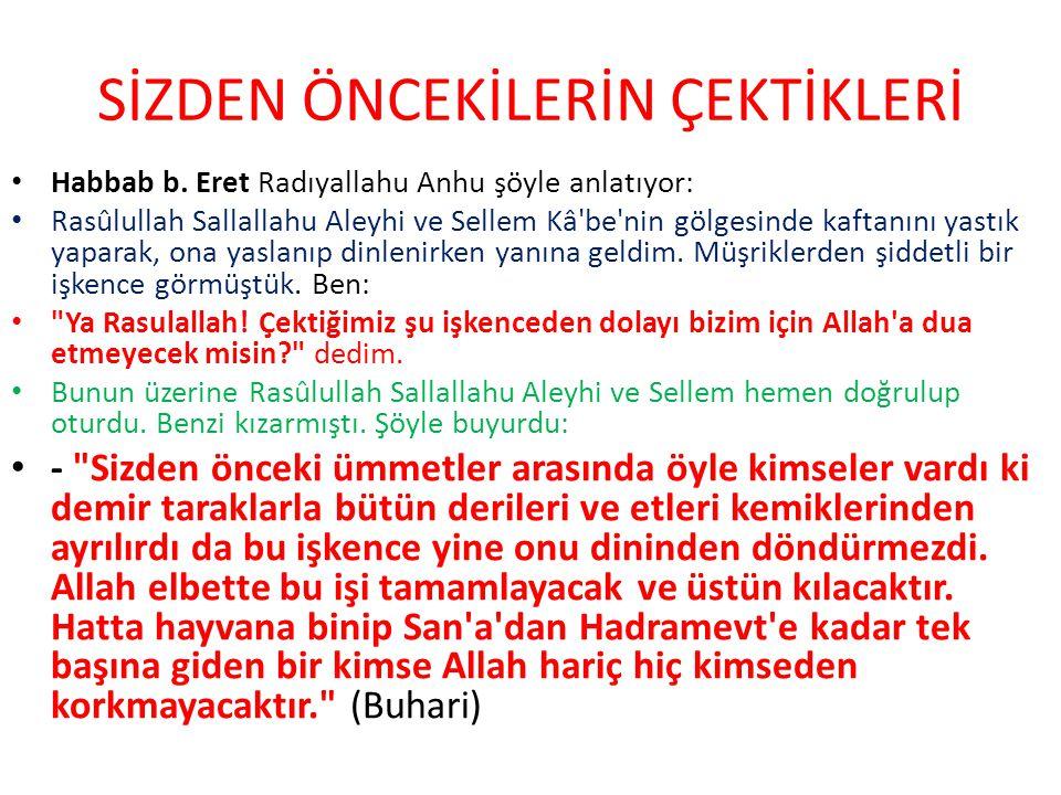 SİZDEN ÖNCEKİLERİN ÇEKTİKLERİ Habbab b. Eret Radıyallahu Anhu şöyle anlatıyor: Rasûlullah Sallallahu Aleyhi ve Sellem Kâ'be'nin gölgesinde kaftanını y