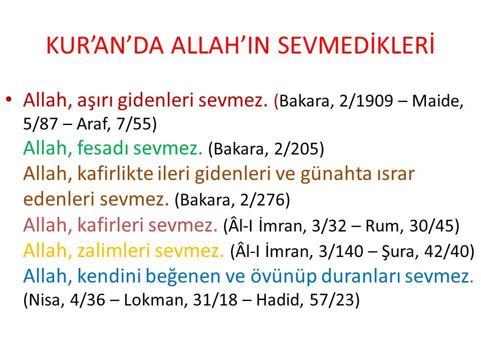 KUR'AN'DA ALLAH'IN SEVMEDİKLERİ Allah, aşırı gidenleri sevmez. (Bakara, 2/1909 – Maide, 5/87 – Araf, 7/55) Allah, fesadı sevmez. (Bakara, 2/205) Allah