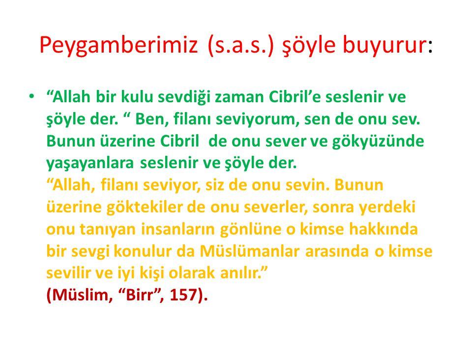 """Peygamberimiz (s.a.s.) şöyle buyurur: """"Allah bir kulu sevdiği zaman Cibril'e seslenir ve şöyle der. """" Ben, filanı seviyorum, sen de onu sev. Bunun üze"""