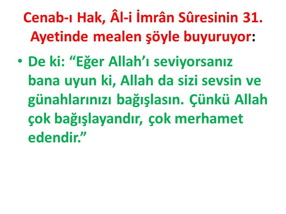 """Cenab-ı Hak, Âl-i İmrân Sûresinin 31. Ayetinde mealen şöyle buyuruyor: De ki: """"Eğer Allah'ı seviyorsanız bana uyun ki, Allah da sizi sevsin ve günahla"""