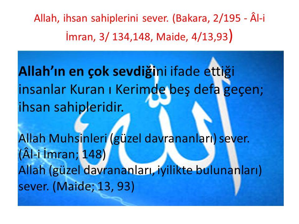 Allah, ihsan sahiplerini sever. (Bakara, 2/195 - Âl-i İmran, 3/ 134,148, Maide, 4/13,93 ) Allah'ın en çok sevdiğini ifade ettiği insanlar Kuran ı Ker