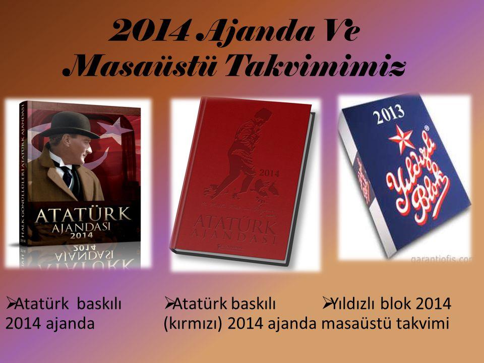 2014 Ajanda Ve Masaüstü Takvimimiz  Atatürk baskılı 2014 ajanda  Atatürk baskılı (kırmızı) 2014 ajanda  Yıldızlı blok 2014 masaüstü takvimi