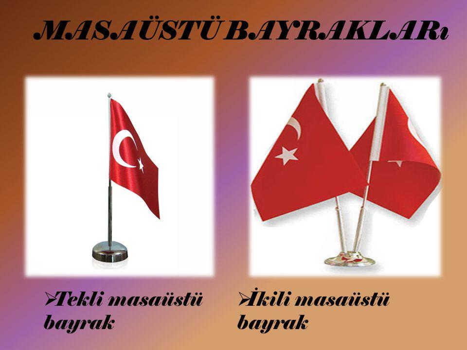 MASAÜSTÜ BAYRAKLARı  Tekli masaüstü bayrak  İkili masaüstü bayrak