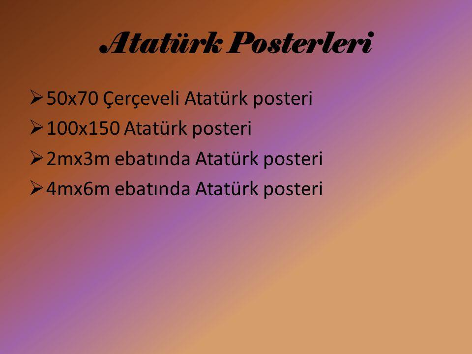 Atatürk Posterleri  50x70 Çerçeveli Atatürk posteri  100x150 Atatürk posteri  2mx3m ebatında Atatürk posteri  4mx6m ebatında Atatürk posteri