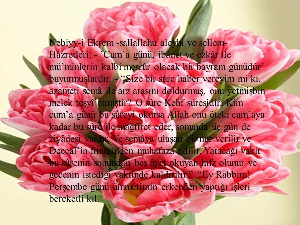 Nebiyy-i Ekrem -sallallahu aleyhi ve sellem- Hazretleri: - 'Cum'a günü, ibâdet ve ezkâr ile mü'minlerin kalbi mesrûr olacak bir bayram günüdür' buyurmuşlardır.