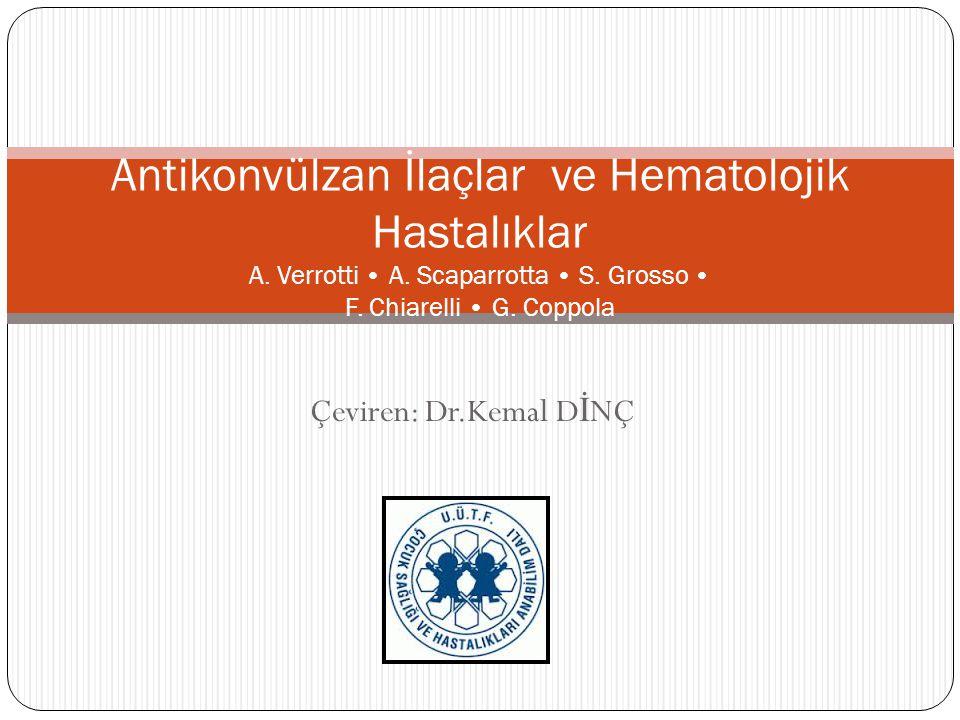 Çeviren: Dr.Kemal D İ NÇ Antikonvülzan İlaçlar ve Hematolojik Hastalıklar A.