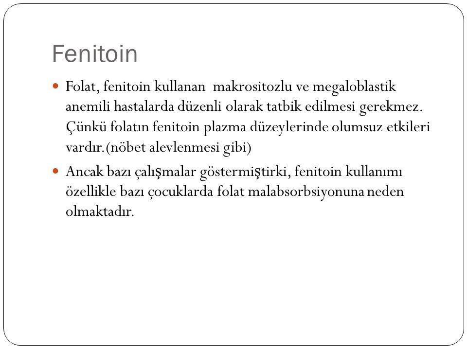 Fenitoin Folat, fenitoin kullanan makrositozlu ve megaloblastik anemili hastalarda düzenli olarak tatbik edilmesi gerekmez.
