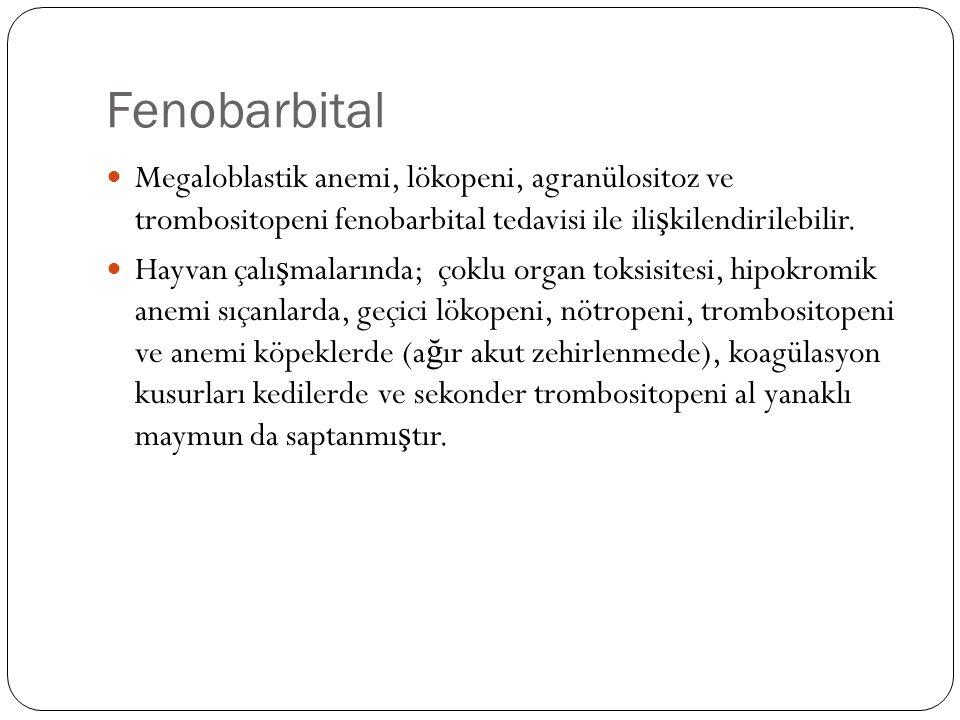 Fenobarbital Megaloblastik anemi, lökopeni, agranülositoz ve trombositopeni fenobarbital tedavisi ile ili ş kilendirilebilir.
