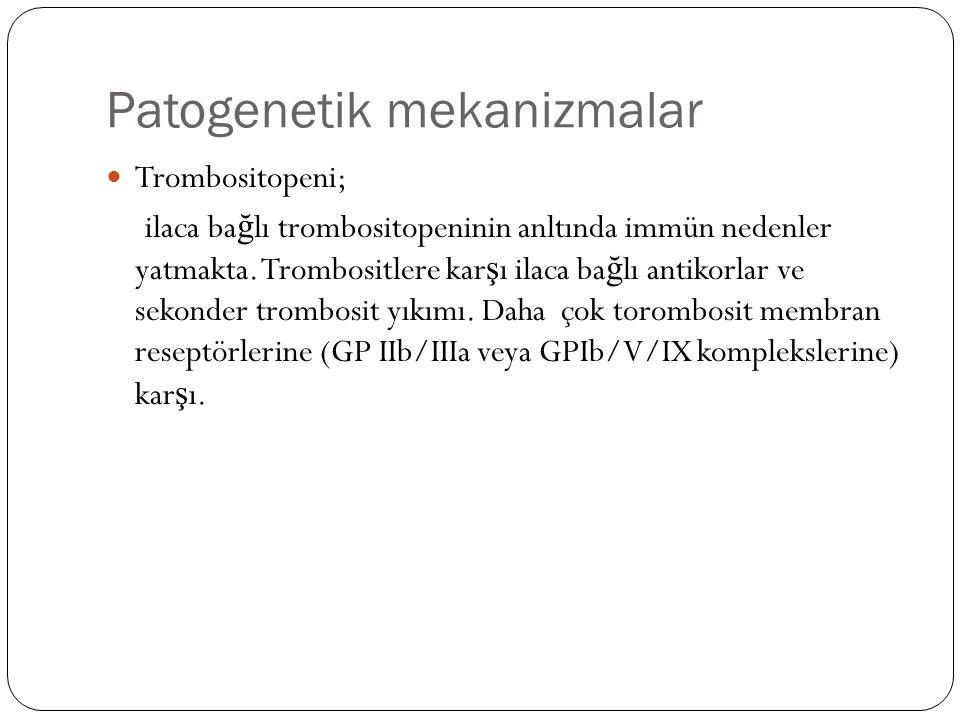 Patogenetik mekanizmalar Trombositopeni; ilaca ba ğ lı trombositopeninin anltında immün nedenler yatmakta.
