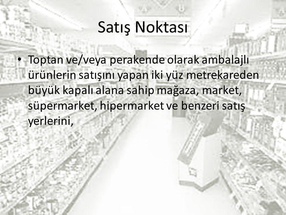 Satış Noktası Toptan ve/veya perakende olarak ambalajlı ürünlerin satışını yapan iki yüz metrekareden büyük kapalı alana sahip mağaza, market, süpermarket, hipermarket ve benzeri satış yerlerini,