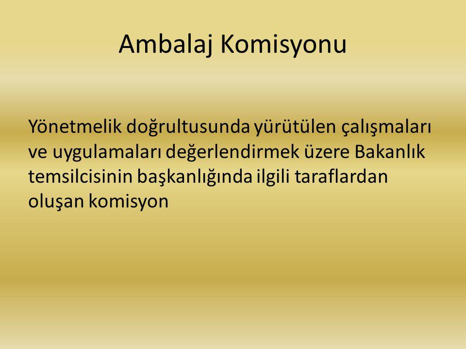 Ambalaj Komisyonu Yönetmelik doğrultusunda yürütülen çalışmaları ve uygulamaları değerlendirmek üzere Bakanlık temsilcisinin başkanlığında ilgili taraflardan oluşan komisyon