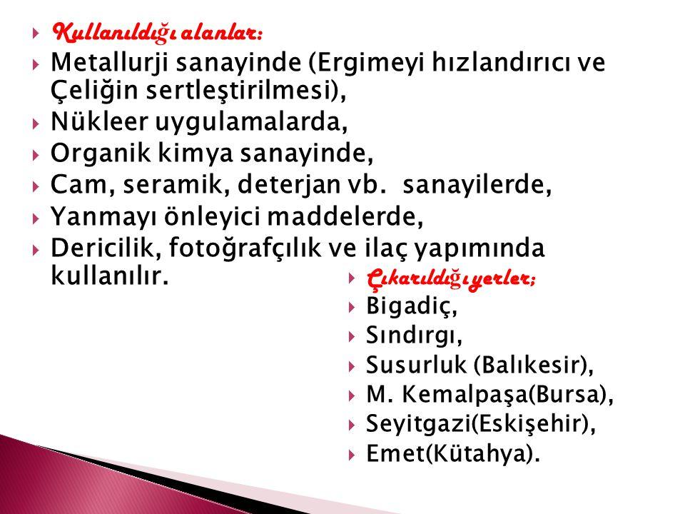  Çıkarıldı ğ ı yerler;  Bigadiç,  Sındırgı,  Susurluk (Balıkesir),  M. Kemalpaşa(Bursa),  Seyitgazi(Eskişehir),  Emet(Kütahya).  Kullanıldı ğ