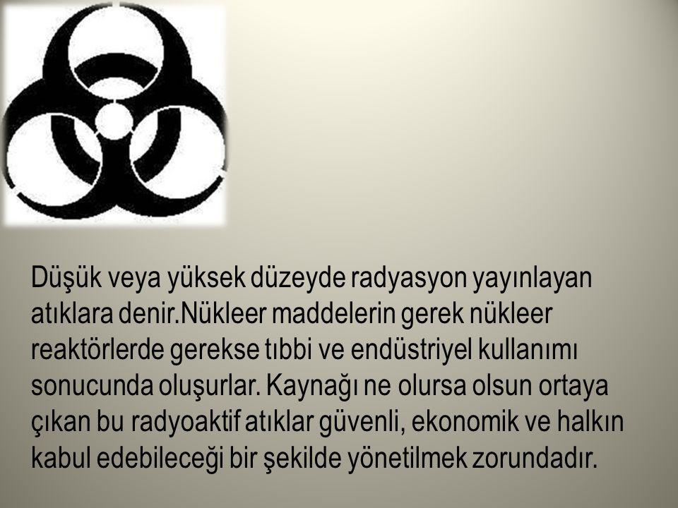 Düşük veya yüksek düzeyde radyasyon yayınlayan atıklara denir.Nükleer maddelerin gerek nükleer reaktörlerde gerekse tıbbi ve endüstriyel kullanımı son