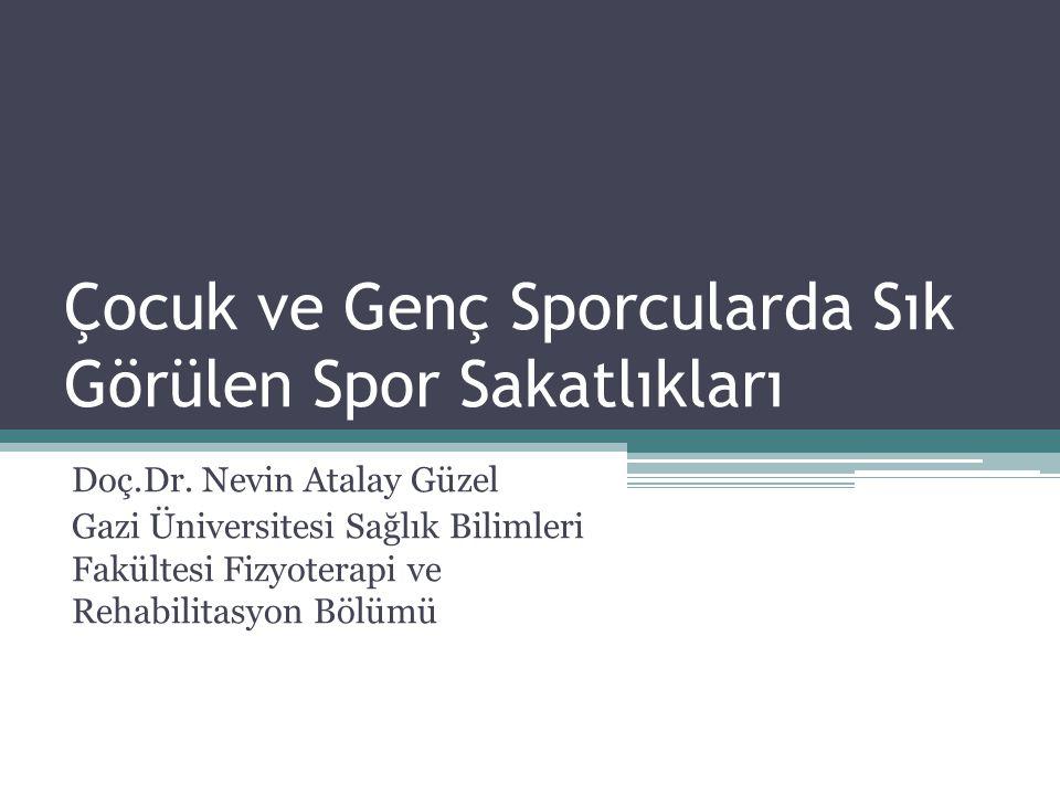 Çocuk ve Genç Sporcularda Sık Görülen Spor Sakatlıkları Doç.Dr. Nevin Atalay Güzel Gazi Üniversitesi Sağlık Bilimleri Fakültesi Fizyoterapi ve Rehabil
