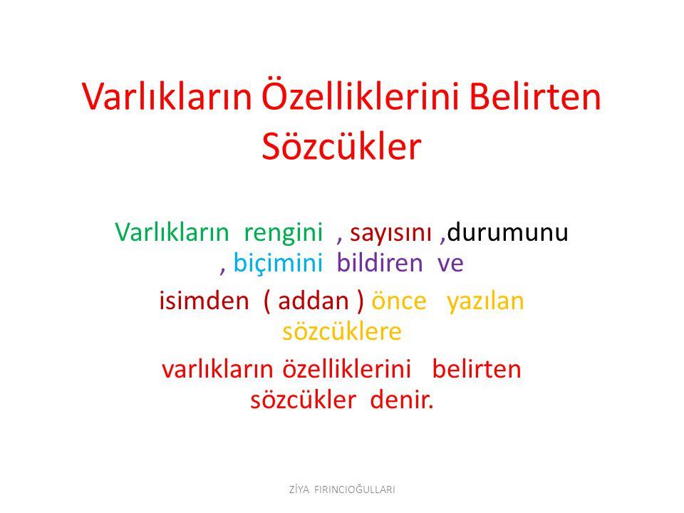 Varlıkların Özelliklerini Belirten Sözcükler Varlıkların rengini, sayısını,durumunu, biçimini bildiren ve isimden ( addan ) önce yazılan sözcüklere va