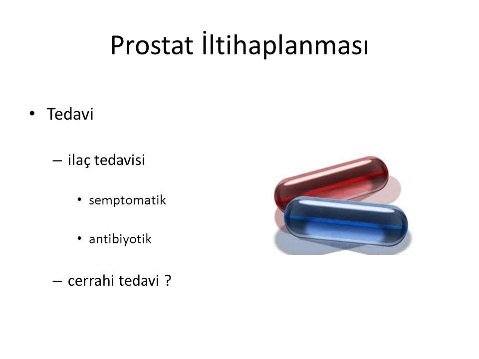 Prostat İltihaplanması Tedavi – ilaç tedavisi semptomatik antibiyotik – cerrahi tedavi ?