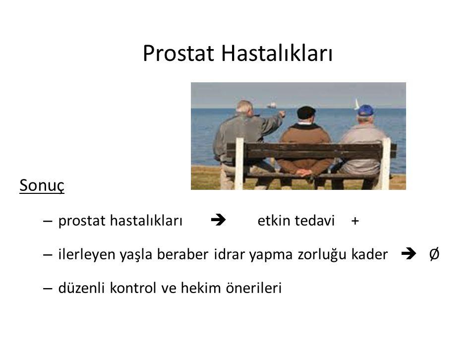Prostat Hastalıkları Sonuç – prostat hastalıkları  etkin tedavi + – ilerleyen yaşla beraber idrar yapma zorluğu kader  Ø – düzenli kontrol ve hekim